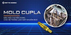 MOLD CUPLA – Đầu nối chuyên dùng cho hệ thống làm mát khuôn đúc